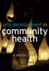 Image for Arts development in community health  : a social tonic