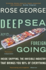 Image for Deep sea and foreign going  : inside shipping, the invisible industry that brings you ninety percent of everything