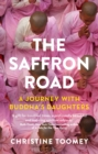 Image for The saffron road  : a journey with Buddha's daughters