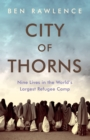 Image for City of thorns  : nine lives in the world's largest refugee camp