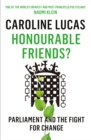 Image for Honourable friends?  : Parliament and the fight for change