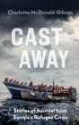 Image for Cast away  : stories of survival from Europe's refugee crisis