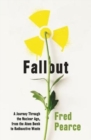 Image for Fallout  : a journey through the nuclear age, from the atom bomb to radioactive waste