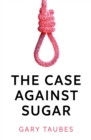 Image for The case against sugar
