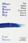 Image for When the rivers run dry  : the global water crisis and how to solve it