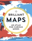 Image for Brilliant maps  : an atlas for curious minds