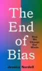 Image for The end of bias  : transforming our lives, our work, our world