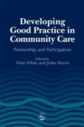 Image for Developing good practice in community care: partnership and participation