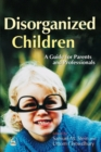 Image for Disorganized children: a guide for parents and professionals