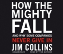 Image for How the Mighty Fall : And Why Some Companies Never Give In