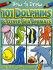 Image for How to Draw 101 Dolphins & Other Sea Animals