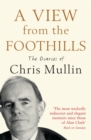 Image for A view from the foothills  : the diaries of Chris Mullin