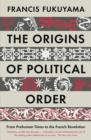 Image for The origins of political order  : from prehuman times to the French Revolution