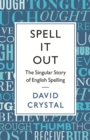Image for Spell it out  : the singular story of English spelling