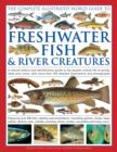 Image for The complete illustrated world guide to freshwater fish & river creatures  : a natural history and identification guide to the aquatic animal life of ponds, lakes and rivers, with more than 700 detai