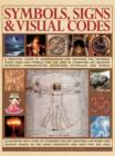 Image for Symbols, signs & visual codes  : a practical guide to understanding and decoding the universal icons, signs and symbols that are used in literature, art, religion, astrology, communication, advertisi