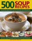 Image for 500 soup recipes  : an unbeatable collection including chunky winter warmers, oriental broths, spicy fish chowder and hundreds of classic, chilled, clear, creamy, meat, bean and vegetable soups