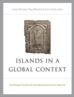 Image for Islands in a global context  : proceedings of the Seventh International Insular Conference on Insular Art