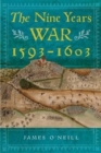 Image for The nine years war, 1593-1603  : O'Neill, Mountjoy and the military revolution