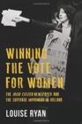 Image for Winning the vote for women  : the Irish citizen newspaper and the suffrage movement in Ireland