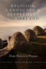 Image for Religion, landscape and settlement in Ireland  : from Patrick to present