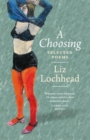 Image for A choosing  : the selected poems of Liz Lochhead