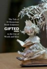 Image for Gifted  : the tale of 10 mysterious book sculptures gifted to the city of words and ideas