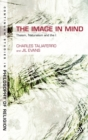 Image for The image in mind  : theism, naturalism, and the imagination