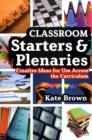 Image for Classroom starters and plenaries  : creative ideas for use across the classroom