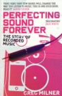 Image for Perfecting sound forever  : the story of recorded music