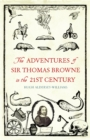Image for The adventures of Sir Thomas Browne in the 21st century