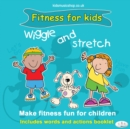 Image for Wiggle and Stretch: Fitness for Kids