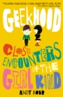 Image for Geekhood  : close encounters of the girl kind