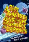 Image for A time traveller's guide to life, the universe & everything