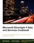 Image for Silverlight 4 data and services cookbook  : over 85 practical recipes for creating rich, data-driven business applications in Silverlight