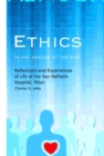 Image for Ethics in the Service of the Sick : Reflections and Experiences of Life at the San Raffaele Hospital
