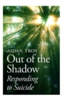 Image for Out of the shadow  : responding to suicide