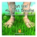 Image for I Can Feel My Toes Breathe : Bringing Meditation and Stillness to Young People