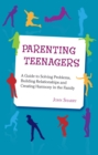 Image for Parenting Teenagers : A Guide Solving Problems, Building Relationships and Creating Harmony