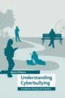 Image for Understanding Cyberbullying : A Guide for Parents and Teachers