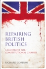 Image for Repairing British politics: a blueprint for constitutional change