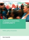 Image for Understanding community  : politics, policy and practice