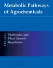 Image for Metabolic pathways of agrochemicals.: (Herbicides and plant growth regulators) : Part 1,