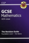 Image for GCSE Maths OCR B Revision Guide - Foundation the Basics (A*-G Resits)