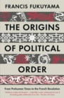 Image for The origins of political order: from prehuman times to the French Revolution