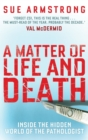 Image for A matter of life and death  : inside the hidden world of the pathologist