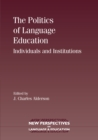 Image for The politics of language education  : individuals and institutions