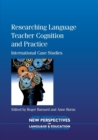Image for Researching language teacher cognition and practice  : international case studies