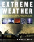 Image for Extreme weather  : understanding the science of hurricanes, tornadoes, floods, heat waves, snow storms, global warming and other atmospheric disturbances