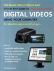 Image for The really, really, really easy step-by-step guide to creating & editing digital videos using your computer  : for absolute beginners of all ages